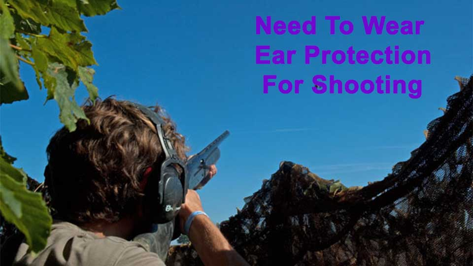 Do You Need To Wear Ear Protection For Shooting