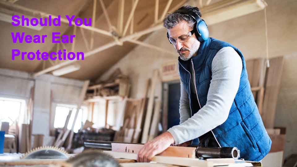 When Should You Wear Ear Protection